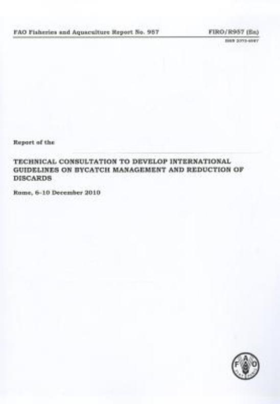 Report of the Technical Consultation to Develop International Guidelines on Bycatch Management and Reduction of Discards, Rome, 6-10 December 2010