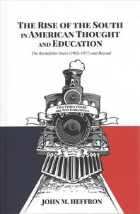 The Rise of the South in American Thought and Education; The Rockefeller Years (1902-1917) and Beyond