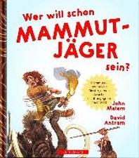 WER WILL SCHON Mammut Jaeger sein?