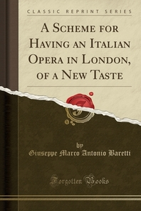 A Scheme for Having an Italian Opera in London, of a New Taste (Classic Reprint)