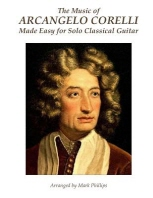 The Music of Arcangelo Corelli Made Easy for Solo Classical Guitar