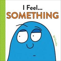 I Feel... Something