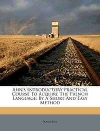 Ahn's Introductory Practical Course To Acquire The French Language