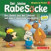 Der kleine Rabe Socke - Der Onkel aus der Suedsee und andere rabenstarke Geschichten (Hoerspiele zur TV Serie 17)