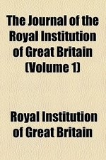 The Journal of the Royal Institution of Great Britain (Volume 1)
