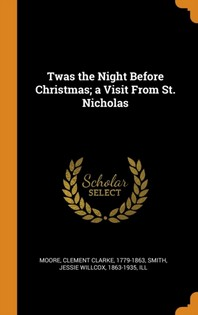 Twas the Night Before Christmas; A Visit from St. Nicholas