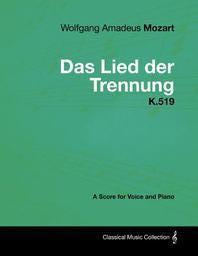 Wolfgang Amadeus Mozart - Das Lied Der Trennung - K.519 - A Score for Voice and Piano