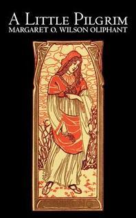 A Little Pilgrim by Margaret Oliphant Wilson, Fiction, Literary, Religious