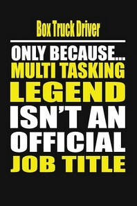 Box Truck Driver Only Because Multi Tasking Legend Isn't an Official Job Title