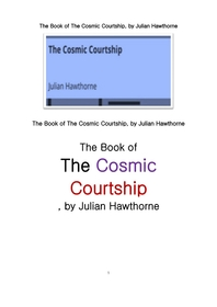 어마어마한 구애.The Book of The Cosmic Courtship, by Julian Hawthorne