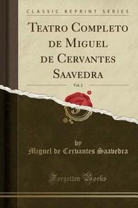 Teatro Completo de Miguel de Cervantes Saavedra, Vol. 2 (Classic Reprint)