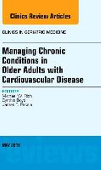 Managing Chronic Conditions in Older Adults with Cardiovascular Disease, an Issue of Clinics in Geriatric Medicine, 32