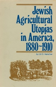 Jewish Agricultural Utopias in America, 1880-1910