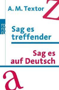 Sag es treffender. Auf Deutsch