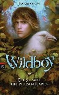 Wildboy 01 - Die Stimme des weissen Raben