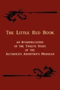 The Little Red Book. an Interpretation of the Twelve Steps of the Alcoholics Anonymous Program