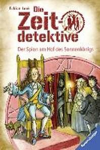 Die Zeitdetektive 32: Der Spion am Hof des Sonnenkoenigs