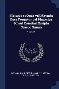 Platonis Et Quae Vel Platonis Esse Feruntur Vel Platonica Solent Comitari Scripta Graece Omnia; Volume 2