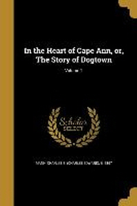 In the Heart of Cape Ann, Or, the Story of Dogtown; Volume 2