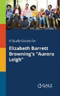 A Study Guide for Elizabeth Barrett Browning's Aurora Leigh