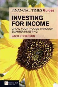 The Financial Times Guide to Investing for Income