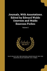 Journals, with Annotations. Edited by Edward Waldo Emerson and Waldo Emerson Forbes; Volume 5