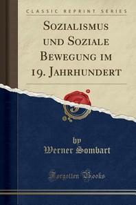 Sozialismus Und Soziale Bewegung Im 19. Jahrhundert (Classic Reprint)
