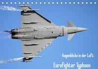 Augenblicke in der Luft: Eurofighter Typhoon (Tischkalender 2022 DIN A5 quer)