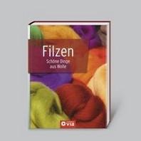 Filzen - Schoene Dinge aus Wolle