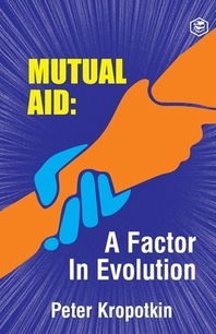 The Mutual Aid A Factor in Evolution