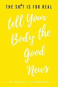 The Sh*t is for Real Tell Your Body the Good News
