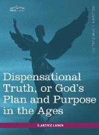 Dispensational Truth, or God's Plan and Purpose in the Ages