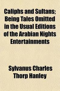 Caliphs and Sultans; Being Tales Omitted in the Usual Editions of the Arabian Nights Entertainments