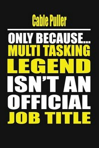 Cable Puller Only Because Multi Tasking Legend Isn't an Official Job Title