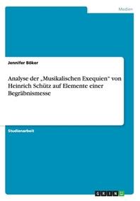 """Analyse Der """"Musikalischen Exequien"""" Von Heinrich Schutz Auf Elemente Einer Begrabnismesse"""