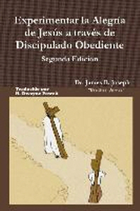 Experimentar La Alegria de Jesus a Traves de Discipulado Obediente, Segunda Edicion