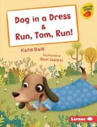 Dog in a Dress & Run, Tom, Run!