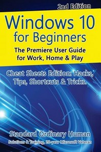 Windows 10 for Beginners. Revised & Expanded 2nd Edition.