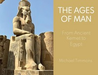 Ages Of Man From Ancient Kemet to Egypt