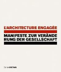 L'Architecture Engag'e - Manifeste Zur Vernderung Der Gesellschaft