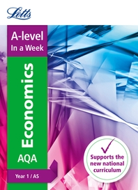 Letts A-Level in a Week - New 2015 Curriculum - A-Level Economics Year 1 (and As)