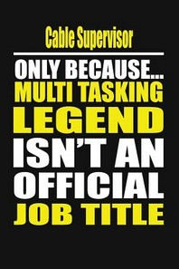 Cable Supervisor Only Because Multi Tasking Legend Isn't an Official Job Title