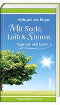 Hildegard von Bingen - Mit Seele, Leib & Sinnen