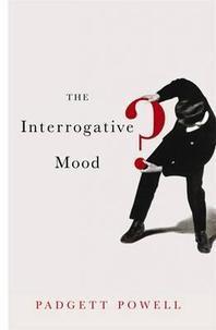 The Interrogative Mood. Padgett Powell