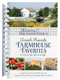 Wanda E. Brunstetter's Amish Friends Farmhouse Favorites Cookbook