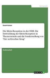 Die Kleist-Rezeption in der DDR. Die Entwicklung der Kleist-Rezeption in Theaterzetteln und die Sonderstellung von Der zerbrochne Krug