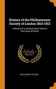 History of the Philharmonic Society of London 1813-1912