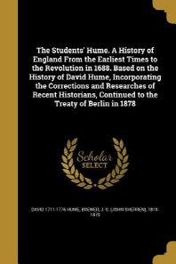 The Students' Hume. a History of England from the Earliest Times to the Revolution in 1688. Based on the History of David Hume, Incorporating the Corr