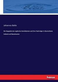 Die Singspiele der englischen Kom?dianten und ihrer Nachrolger in Deutschland, Holland und Skandinavien