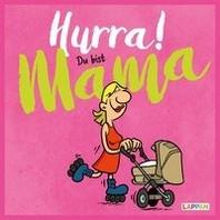 Hurra! Du bist Mama